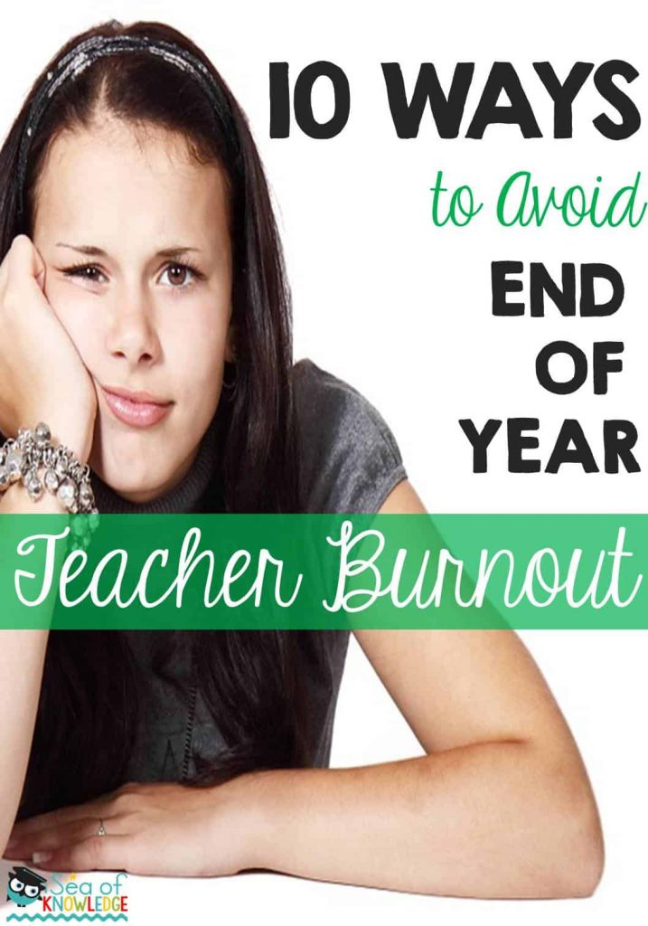 10 Ways and Tips to Avoid End of Year Teacher Burnout