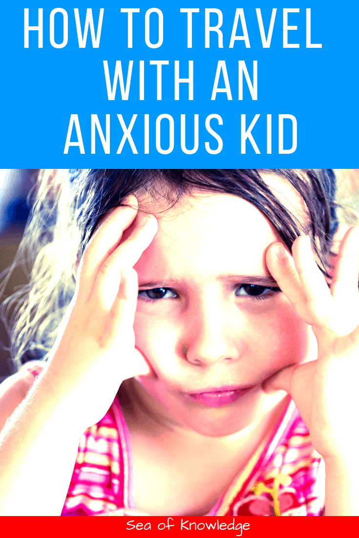 How to Travel with an Anxious Kid – 10 Full-proof Tips!