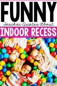 Funny Teacher Quotes Indoor Recess