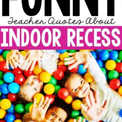 Funny Teacher Quotes about Indoor Recess